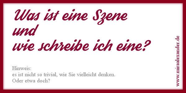 Was ist eigentlich eine perfekte Szene? Wie schreibt man sie? +++ http://www.miraalexander.de