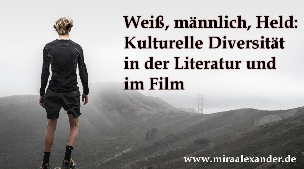 Weiß, männlich, Held: Kulturelle Diversität in der Literatur und im Film von Mira Alexander, http://www.miraalexander.de