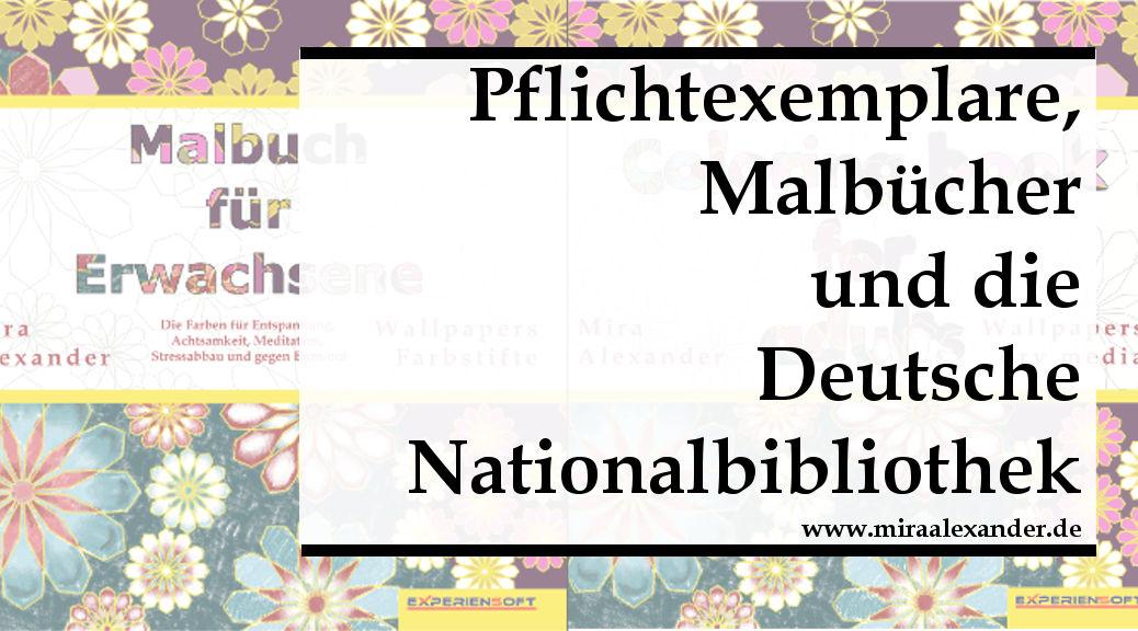 Pflichtexemplar, Malbücher und die Deutsche Nationalbibliothek von Mira Alexander, http://www.miraalexander.de
