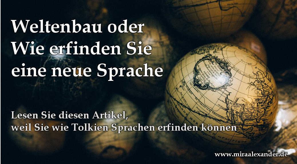 Weltenbau oder wie Sie eine neue Sprache erfinden: Lesen Sie diesen Artikel, weil Sie wie Tolkien Sprachen erfinden können, von Mira Alexander, http://www.miraalexander.de