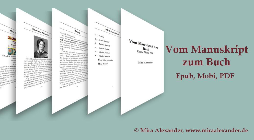 Roman-Manuskripte in aufeinander abgestimmte Epub, Mobi und PDF umwandeln. Was ist die schönere Vorlage? von Mira Alexander, http://www.miraalexander.de