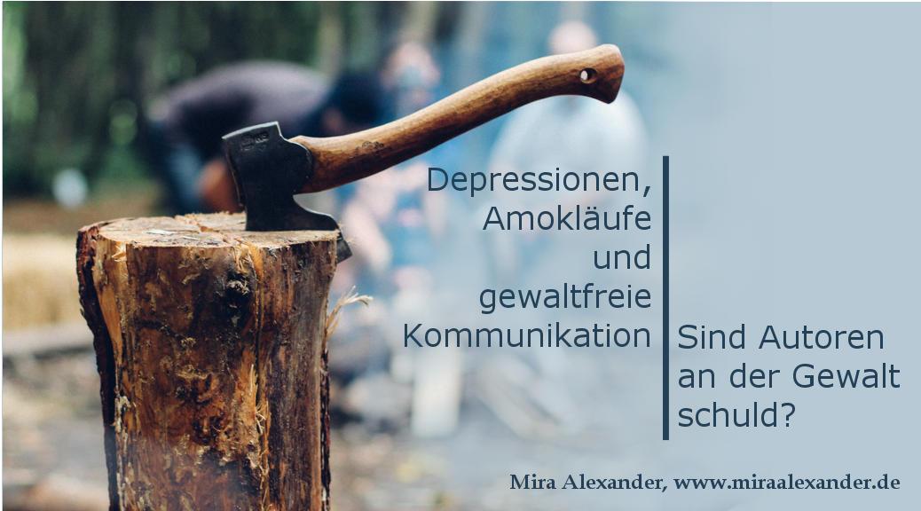 Depressionen, Amokläufe und gewaltfreie Kommunikation von Mira Alexander, http://www.miraalexander.de
