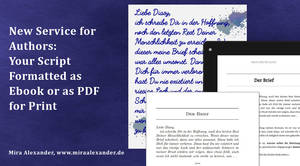 New Service for Authors: Your Script formatted as Ebook and as PDF for Print by Mira Alexander, http://www.miraalexander.de