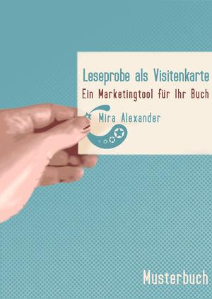 Leseprobe als Visitenkarte. Ein Marketingtool für Ihr Buch. von Mira Alexander, http://www.miraalexander.de , PDF-Datei