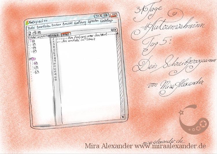 Tag 5 des #Autorenwahnsinns - Mein Schreibprogramm von Mira Alexander. Abgebildet ist eine Programm-Maske von Notepad++  . Eine digital nachkolorierte Tuschezeichnung.