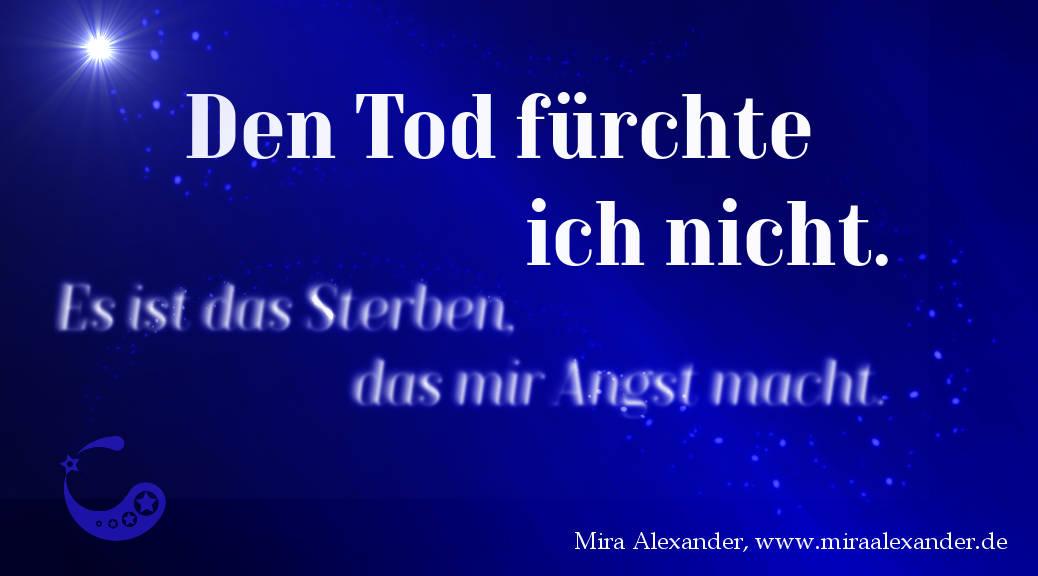 """Artikel-Bild zu """"Den Tod fürchte ich nicht. Es ist das Sterben, das mir Angst macht."""" von Mira Alexander, http://www.miraalexander.de"""
