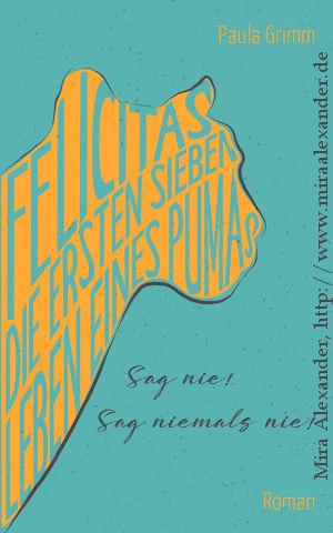 Alternativvorschlag: Felicitas - die ersten sieben Leben eines Pumas (Autorin: Paula Grimm, Cover: Mira Alexander, http://www.miraalexander.de)  +++ #BookCover #PDFformatting #PrintFormatting #Print #PDF #Formatting