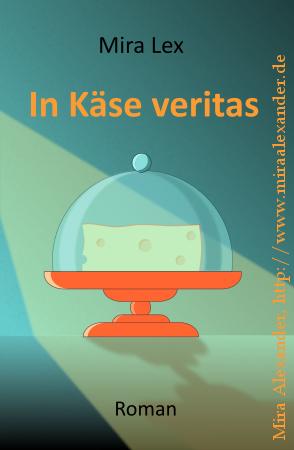 "Buchcover für das Ebook ""In Käse veritas"", Design: Mira Alexander +++ #BookCover #PDFformatting #PrintFormatting #Print #PDF #Formatting"