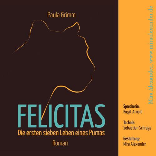 """Audiobook-Cover für das Ebook """"Paula Grimm: Felicitas – Die ersten sieben Leben eines Pumas"""" von Paula Grimm, Design: Mira Alexander, http://www.miraalexander.de +++ #BookCover #PDFformatting #PrintFormatting #Print #PDF #Formatting"""